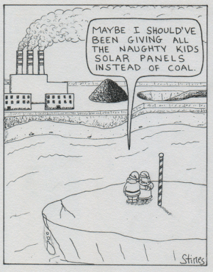 Inked Version of My Popular Comic from Last Year: MAYBE I SHOULD'VE  BEEN GIVING ALL  THE NAUGHTY KIDS  SOLAR PANELS  INSTEAD OF COAL.  I Stines Inked Version of My Popular Comic from Last Year