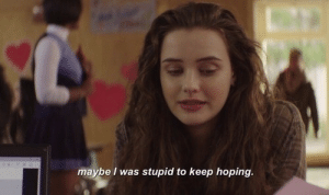 Stupid, Maybe, and Hoping: maybe I was stupid to keep hoping.