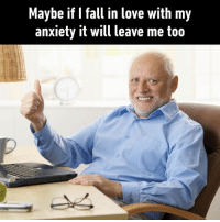 9gag, Fall, and Love: Maybe if I fall in love with my  anxiety it will leave me too Not gonna miss it when it's gone tho⠀ everyoneleaves hidethepain anxiety 9gag