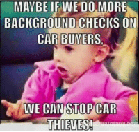 Logic, Memes, and 🤖: MAYBE IF WE DO MORE  BACKGROUND CHECIKS ON  CAR BUYERS  WE CAN STOP CAR  THIEVES Liberal logic..