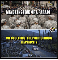 "Electricity, Maybe, and  Instead: MAYBE INSTEAD OF A PARADE  WE COULD RESTORE PUERTO RICO'S  ""ELECTRICITY (S)"
