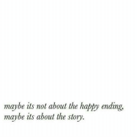 Happy, Happy Ending, and Story: maybe its not about the happy ending,  maybe its about the story.