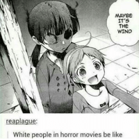 Memes, 🤖, and Horror: MAYBE  IT's  THE  WIND  reaplague  White people in horror movies be like Corpse party daaamn . . . . . . . .