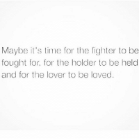 Facts, Goals, and Lit: Maybe it's time for the fighter to be  fought for. for the holder to be held  and for the lover to be loved Go Follow👉@mr_king_smiles_👈for lit posts! mr_king_smiles_ badgirl love followback realtalk facts goals lovequotes relationshipgoals photooftheday truestory sexuall inlove powercouples like look quotes relationships picoftheday webstagram quotesofthegram tagafriend followme truelove bestoftheday worth newyorkcity newyork truthbetold