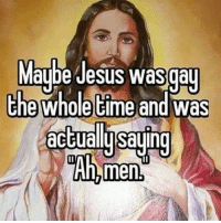 ...maybe dankmeme dankmemes meme memes dontknockittillyoutryit lmao lol thefuck icant edgymemes cancermemes ahmen a men LGBT atheisthumor atheism atheists atheist skeptic secular kek atheistcommunity atheistsofig what oh ah haha hagay ha: Maybe Jesus was gay  the wholetime and Was  men. ...maybe dankmeme dankmemes meme memes dontknockittillyoutryit lmao lol thefuck icant edgymemes cancermemes ahmen a men LGBT atheisthumor atheism atheists atheist skeptic secular kek atheistcommunity atheistsofig what oh ah haha hagay ha