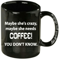 Memes, 🤖, and Usually: Maybe she's crazy,  maybe she needs  COFFEE  YOU DON'T KNOW. That's usually my problem.:)