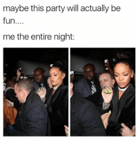 Club, Party, and Girl Memes: maybe this party will actually be  fun....  me the entire night: *walks in to club* *regrets decision instantly*