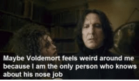 Severus Snape Birthday Spam! Sorry it's a little late ~Scorpius: Maybe Voldemort feels weird around me  because am the only person who knows  about his nose job Severus Snape Birthday Spam! Sorry it's a little late ~Scorpius