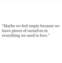 "Love, Used, and Feel: ""Maybe we feel empty because we  leave pieces of ourselves in  everything we used to love.""  93"