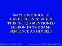 """""""Who is: Blake Bortles?"""" #JeopardySports #JAXvsPIT https://t.co/CdQN3Hsn7q: MAYBE WE SHOULD  HAVE LISTENED WHEN  THIS NFL QB MENTIONED  LEBRON IN THE SAME  SENTENCE AS HIMSELF  @JeopardySportsfacebook.com/JeopardySports """"Who is: Blake Bortles?"""" #JeopardySports #JAXvsPIT https://t.co/CdQN3Hsn7q"""