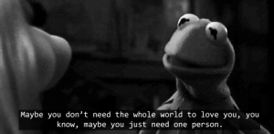 https://iglovequotes.net/: Maybe you don't need the whole world to love you, you  know, maybe you just need one person. https://iglovequotes.net/