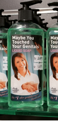 The girlfriend sent me this photo while she was wandering around Reykjavik today.: Maybe You  Touched  Your Genitals  LIQUID SOAP  May  ale  Tout  LIQUI  Kr  Kr 235 2  Kr  r 1,495  esh  meadow  scent  8oz  236ml  contac  iquid so  Fresh  meAtlbUU  scent  con  e #1  after-genital-Co  e# The girlfriend sent me this photo while she was wandering around Reykjavik today.