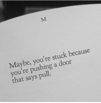 RT @EternalPoetries: https://t.co/dAjV4Lz2gp: Maybe, you're stuck because  you're pushing a door  that says pull RT @EternalPoetries: https://t.co/dAjV4Lz2gp