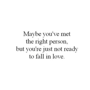https://iglovequotes.net/: Maybe you've met  the right person,  but you're just not ready  to fall in love. https://iglovequotes.net/