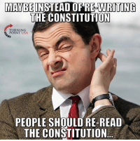 Memes, Constitution, and 🤖: MAYBEINSTEAD OF RE-WRITING  THE CONSTITUTION  TURNING  POINT USA  PEOPLE SHOULD RE-READ  THE CONSTITUTION