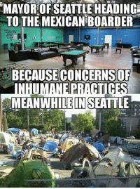 Memes, Mexican, and 🤖: MAYOR:OFSEATTLE HEADING  TO THE MEXICAN BOARDER  BECAUSE CONCERNS  OF  MEANWHILEINSEATTLE