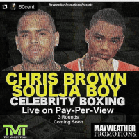 Mayweather Promotions Presents  50cent  CHRIS BROWN  SOULJA BOY  CELEBRITY BOXING  Live on Pay-Per-View  3 Rounds  Coming Soon  INMI  MAYWEATHER  PROMOTIONS  THE MONEY TEAM This will be classic