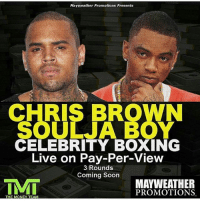 Chris brown might knock 'em out..😂😂😂 who yall got?: Mayweather Promotions Presents  CHRIS BROWN  SOULJA BOY  CELEBRITY BOXING  Live on Pay-Per-View  3 Rounds  Coming Soon  INM  MAYWEATHER  PROMOTIONS  THE MONEY TEAM Chris brown might knock 'em out..😂😂😂 who yall got?