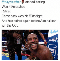 Tag arsenal fans 😂:  #Mayweather () started boxing  Won 49 matches  Retired  Came back won his 50th fight  And has retired again before Arsenal can  win the UCL  vis  SHOPPING Tag arsenal fans 😂