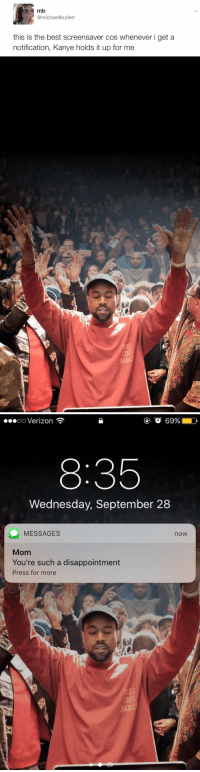 noooo 💀: mb  Camichaellbutlerr  this is the best screensaver cos whenever i get a  notification, Kanye holds it up for me   PAB   OO  Verizon  69%  8:35  Wednesday, September 28  MESSAGES  now  Mom  You're such a disappointment  Press for more noooo 💀
