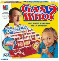 gas who? gas jew!!: MB  GAMES  Q4NOBODY  DOES HE HAVE BLONDE HAIR  AND THE BLUE EYES21 gas who? gas jew!!