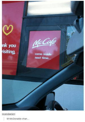 McCafeomg-humor.tumblr.com: McCafe  nk you  risiting,  come inside  next time.  incendiarism:  M-McDonalds-chan... McCafeomg-humor.tumblr.com