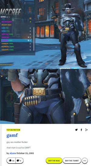 juhaniotsoberg: fun fact about the new Winter Wonderland update to overwatch: MCCREE  SKINS 4/12  HOOF&  LANL  ON THE RANGE  MYSTERY MAN  SAGE (75)  T CAMF  WHEAT (75)  WHITE HAT (250)  AMERICAN  (750)  GAMBLER (1000)  RIVERBOAT (1000)  VIGILANTE (1000)  ard] joined the game.  (WinterxRose): My ultirnate (Flurry)  is readly!  WEAPOS  PREV  NEXT   LE CAMF  e   f  TOP DEFINITION  gamf  gay ass mother fucker  that man is sucha GAMF!  by alyssa October 15, 2003  55 9  BUY THE MUG  BUY THE TSHIRT juhaniotsoberg: fun fact about the new Winter Wonderland update to overwatch