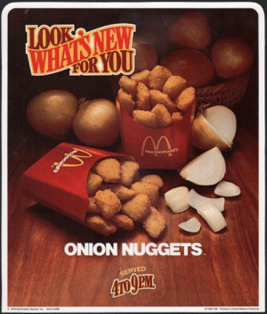 officialcrow: glitter6ug:  why is this ad so ominous  5 hour onion nugget window of opportunity : McDonaids  ONION NUGGETS  SERVED  PM officialcrow: glitter6ug:  why is this ad so ominous  5 hour onion nugget window of opportunity