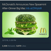 Lol, McDonalds, and Memes: McDonald's Announces New Spearmint  After-Dinner Big Mac trib.al/DWjddl  i'm lovin' it  3/17/18, 2:29 PM  2,406 Retweets 8,970 Likes send me reactions like the last two i want more bc i always use these lol