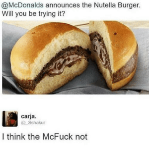 Mmm, no. by The-Onion-Bro MORE MEMES: @McDonalds announces the Nutella Burger.  Will you be trying it?  carja.  Sshakur  I think the McFuck not Mmm, no. by The-Onion-Bro MORE MEMES