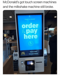 SMH 😩🤦‍♂️: McDonald's got touch screen machines  and the milkshake machine still broke.  FAST& EASY  order  &pay  here  Touch to Order  Tocar para Ordenar  HELP SMH 😩🤦‍♂️