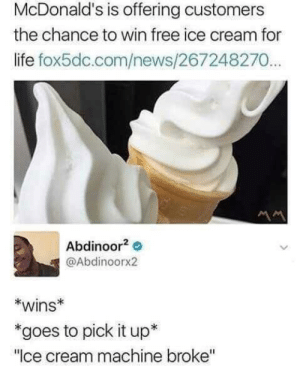"Life, McDonalds, and Memes: McDonald's is offering customers  the chance to win free ice cream for  life fox5dc.com/news/267248270..  Abdinoor2  @Abdinoorx2  *wins  *goes to pick it up*  ""Ice cream machine broke"" Ice cream machine broke via /r/memes https://ift.tt/2QMXDzy"