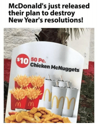 Well damn McDonalds.. 😩🤷‍♂️ https://t.co/3apEdNh7JO: McDonald's just released  their plan to destroy  New Year's resolutions!  50 Pc.  Chicken McNuggets  $10  nyy Well damn McDonalds.. 😩🤷‍♂️ https://t.co/3apEdNh7JO