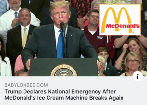 .: McDonald's  OF  THE  ESIDENT  BABYLONBEE.COM  Trump Declares National Emergency After  McDonald's Ice Cream Machine Breaks Again .