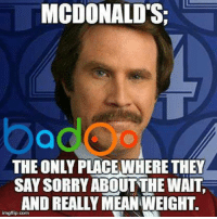 Credit: Badoo . Check out their app!: MCDONALDS  SAY SORRY ABOUT THE WAIT  AND REALLY MEAN WEIGHT  ingflip oorm Credit: Badoo . Check out their app!