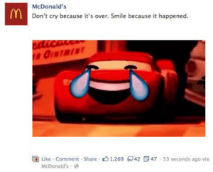 https://t.co/cuVClm3BcY: McDonald's  Y Don't cry because it's over. Smile because it happened.  edicave  OINTMENT  Like Comment $Share 1,26942  47 53 seconds ago via  McDonald's https://t.co/cuVClm3BcY