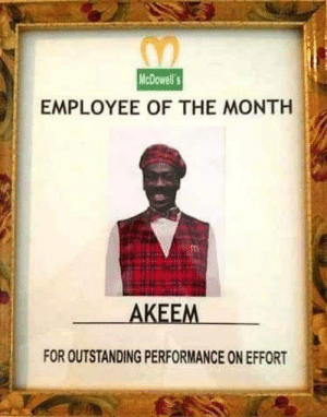 Memes, 🤖, and Employee of the Month: McDowell's  EMPLOYEE OF THE MONTH  AKEEM  FOR OUTSTANDING PERFORMANCE ON EFFORT