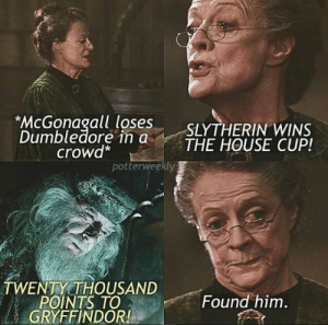 Here Are 100 Hilarious Harry Potter Jokes To Get You Through The Day: McGonagall loses  Dumbledore in a  crowd*  SLYTHERIN WINS  THE HOUSE CUP!  potterweekly  TWENTY THOUSAND  POINTS TO  GRYFFINDOR!  Found him. Here Are 100 Hilarious Harry Potter Jokes To Get You Through The Day