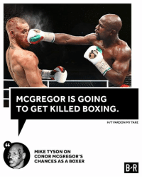 Mike Tyson with a haymaker.: MCGREGOR IS GOING  TO GET KILLED BOXING  H/T PARDON MY TAKE  MIKE TYSON ON  CONOR MCGREGOR'S  CHANCES AS A BOXER  B R Mike Tyson with a haymaker.