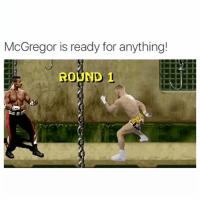 Boxing, Definitely, and Memes: McGregor is ready for anything!  ROUND  1 I guess he wasn't ready for last night 😂 all joking aside, mad respects to Conor for lasting 10 rounds in his debut pro boxing fight against a 49-0 fighter. Curious to see what he does next, will he continue with boxing or UFC. I like both fighters but most people knew Conor wouldn't be the winner in the end, it's not his sport. If Conor had more experience as a boxer then he would definitely have a chance in my opinion. I want Conor to succeed at this and make more power moves. Not many people could have done what he did last night. Props @thenotoriousmma 🤙🏼 (@sbnation)