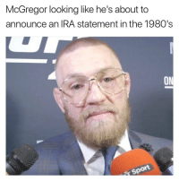 Oi you'll do nuffin': McGregor looking like he's about to  announce an IRA statement in the 1980's  ON  ot Oi you'll do nuffin'