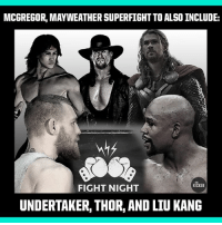Mayweather, Mayweather Fight, and Thor: MCGREGOR, MAYWEATHER SUPERFIGHT TO ALSO INCLUDE:  THE  KICKER  FIGHT NIGHT  UNDERTAKER, THOR, AND LIU KANG The McGregor, Mayweather fight just became a full on melee.