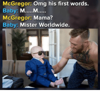 Memes, Omg, and Baby: McGregor: Omg his first words.  McGregor: Mama?  Baby: Mister Worldwide.