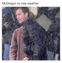 This is an excellent meme 10-10: McGregor vs may weather This is an excellent meme 10-10