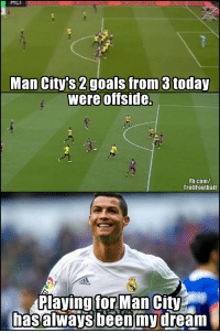 Ronaldo be like... https://t.co/9qKUXYcUgp: MCI  Man City's 2goals from 3 today  were offside.  Fb.com/  TrollFoothall  Playing forMan City  hasalways been'mydream Ronaldo be like... https://t.co/9qKUXYcUgp