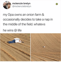 Kale Salad StoryTime™️🥗: mckenzie brelvn  @mckenziebrelyn  my Gpa owns an onion farm &  occasionally decides to take a nap in  the middle of the field. whatevs  he wins @ life Kale Salad StoryTime™️🥗