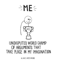 World, Onions, and Undisputed: ME  #1  UNDISPUTED WORLD CHAMP  OF ARGUMENTS THAT  TAKE PLAGE IN MY IMAGINATION  @JAKE LIKES ONIONS
