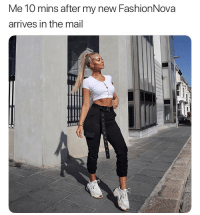 Funny, Mail, and New: Me 10 mins after my new FashionNova  arrives in the mail Gotta quickly do it for the gram !! @FashionNova