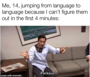 IM STICKING WITH C# I SWEAR: Me, 14, jumping from language to  language because I can't figure them  out in the first 4 minutes:  Parkour!  made with mematic IM STICKING WITH C# I SWEAR