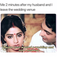 Funny, Husband, and Wedding: Me 2 minutes after my husband and  leave the wedding venue  Maybe Ijust wanted  a wedding and  not a nusoano I only want a wedding 😂😂😂
